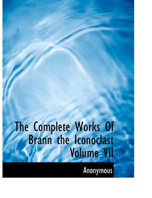 The Complete Works of Brann the Iconoclast Volume VII - Anonymous