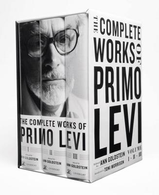 The Complete Works of Primo Levi - Levi, Primo, and Goldstein, Ann, Ms. (Editor), and Morrison, Toni (Introduction by)