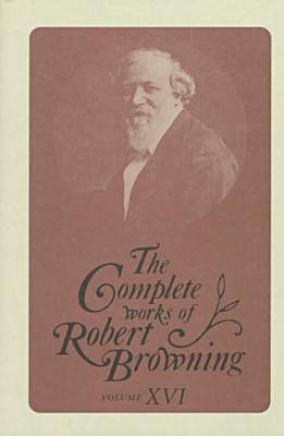 The Complete Works of Robert Browning: With Variant Readings and Annotations - Browning, Robert, and Crowl, Susan M. (Contributions by), and King, Roma A., Jr. (Contributions by)