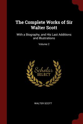 The Complete Works of Sir Walter Scott: With a Biography, and His Last Additions and Illustrations; Volume 2 - Scott, Walter, Sir, (Pa