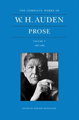 The Complete Works of W. H. Auden, Volume V: Prose: 1963-1968 - Auden, W. H., and Mendelson, Edward, Professor (Editor)