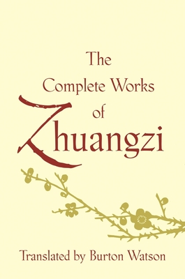 The Complete Works of Zhuangzi - Watson, Burton, Professor (Translated by)