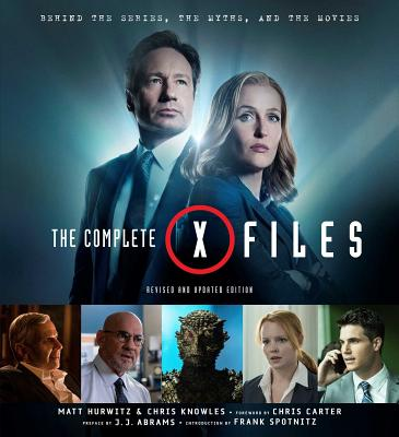 The Complete X-Files: Revised and Updated Edition - Knowles, Chris, and Hurwitz, Matt, and Spotnitz, Frank