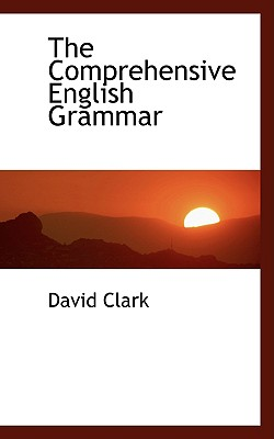 The Comprehensive English Grammar - Clark, David, Professor