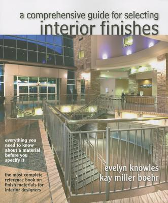 The Comprehensive Guide for Selecting Interior Finishes - Knowles, Evelyn E.