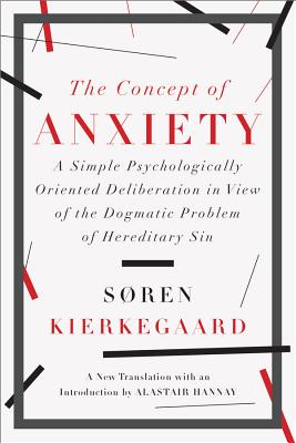 The Concept of Anxiety: A Simple Psychologically Oriented Deliberation in View of the Dogmatic Problem of Hereditary Sin - Kierkegaard, Soren, and Hannay, Alastair, Professor (Translated by)