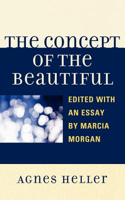 The Concept of the Beautiful - Heller, Agnes, Professor, and Morgan, Marcia (Editor)