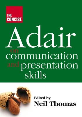 The Concise Adair on Communication and Presentation Skills - Thomas, Neil (Editor)
