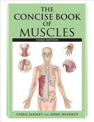The Concise Book of Muscles - Jarmey, Chris, and Sharkey, John