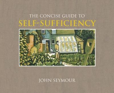 The Concise Guide to Self-Sufficiency - Sutherland, Will, and Seymour, John