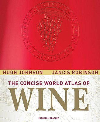 The Concise World Atlas of Wine - Johnson, Hugh, and Robinson, Jancis