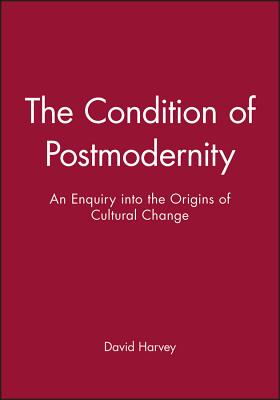 The Condition of Postmodernity - Harvey, David