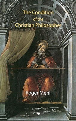The Condition of the Christian Philosopher - Mehl, Roger