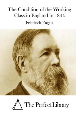 The Condition of the Working Class in England in 1844 - Engels, Friedrich