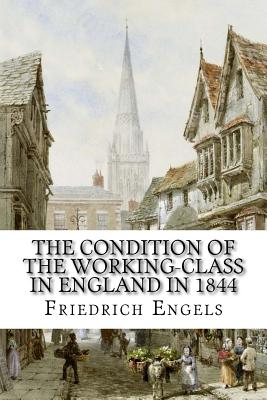 The Condition of the Working-Class in England in 1844 - Engels, Friedrich, and Kelley, Florence (Translated by)