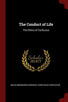 The Conduct of Life: The Ethics of Confucius - Dawson, Miles Menander
