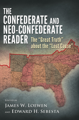 The Confederate and Neo-Confederate Reader: The Great Truth about the Lost Cause - Loewen, James W (Editor), and Sebesta, Edward H (Editor)