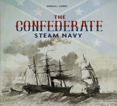 The Confederate Steam Navy: 1861-1865 - Canney, Donald L