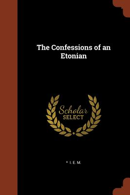 The Confessions of an Etonian - I E M, *