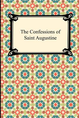 The Confessions of Saint Augustine - St Augustine