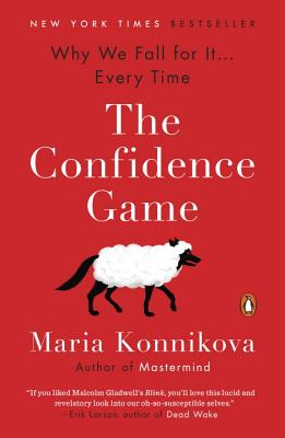 The Confidence Game: Why We Fall for It . . . Every Time - Konnikova, Maria