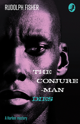 The Conjure-Man Dies: A Harlem Mystery: The First Ever African-American Crime Novel - Fisher, Rudolph, and Ellin, Stanley (Introduction by)