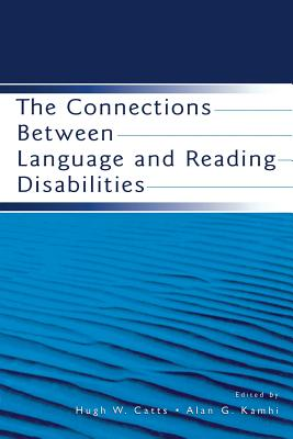 The Connections Between Language and Reading Disabilities - Catts, Hugh W (Editor), and Kamhi, Alan G (Editor)