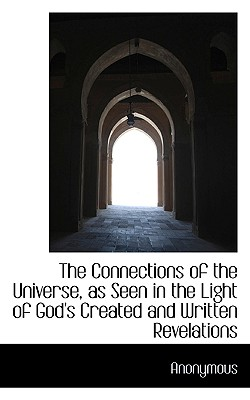 The Connections of the Universe, as Seen in the Light of God's Created and Written Revelations - Anonymous