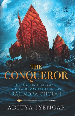 The Conqueror: The Thrilling Tale of the King Who Mastered the Seas - Iyengar, Aditya