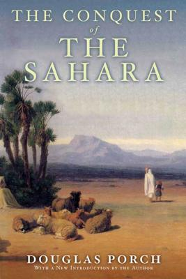 The Conquest of the Sahara - Porch, Douglas
