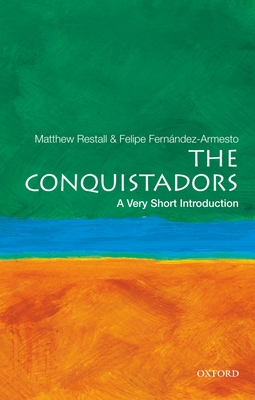 The Conquistadors - Restall, Matthew, and Fernandez-Armesto, Felipe