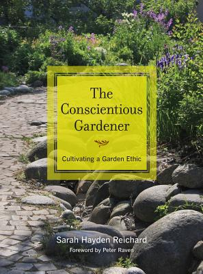 The Conscientious Gardener: Cultivating a Garden Ethic - Reichard, Sarah, and Raven, Peter H (Foreword by)