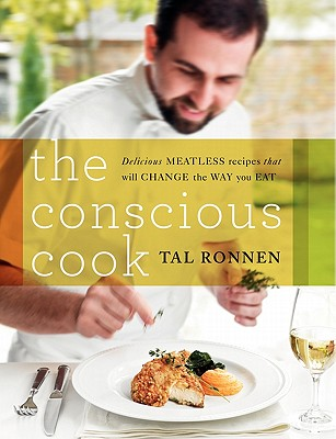 The Conscious Cook: Delicious Meatless Recipes That Will Change the Way You Eat - Ronnen, Tal