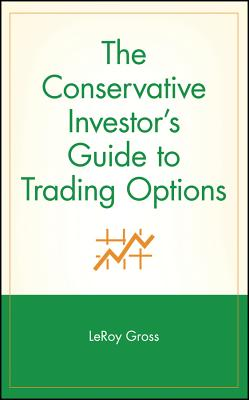 The Conservative Investor's Guide to Trading Options - Gross, LeRoy