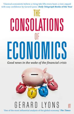 The Consolations of Economics: How We Will All Benefit from the New World Order - Lyons, Gerard