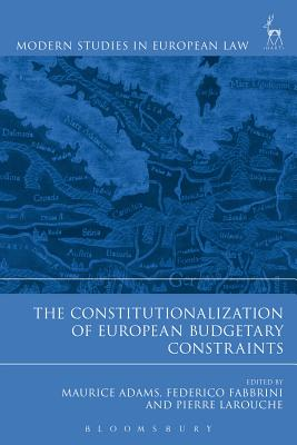 The Constitutionalization of European Budgetary Constraints - Adams, Maurice (Editor), and Fabbrini, Federico (Editor), and Larouche, Pierre (Editor)
