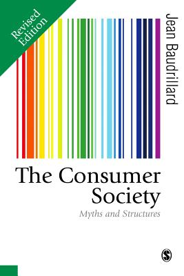 The Consumer Society: Myths and Structures - Baudrillard, Jean