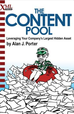 The Content Pool: Leveraging Your Company's Largest Hidden Asset - Porter, Alan J