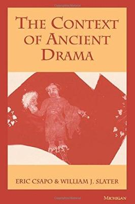 The Context of Ancient Drama - Csapo, Eric