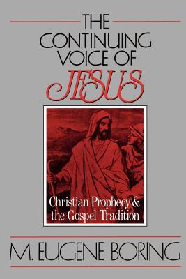 The Continuing Voice of Jesus: Christian Prophecy and the Gospel Tradition - Boring, M Eugene