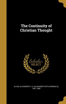 The Continuity of Christian Thought - Allen, Alexander V G (Alexander Viets (Creator)
