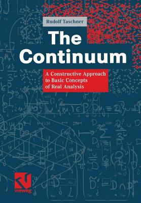 The Continuum: A Constructive Approach to Basic Concepts of Real Analysis - Taschner, Rudolf