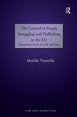The Control of People Smuggling and Trafficking in the EU: Experiences from the UK and Italy - Ventrella, Matilde