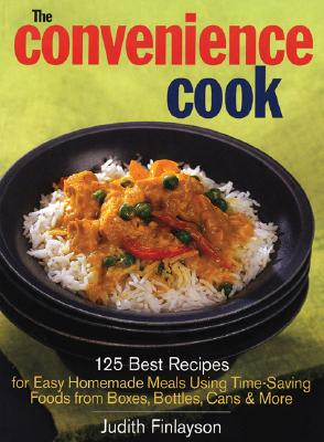 The Convenience Cook: 125 Best Recipes for Easy Homemade Meals Using Time-Saving Foods from Boxes, Bottles, Cans and More - Finlayson, Judith