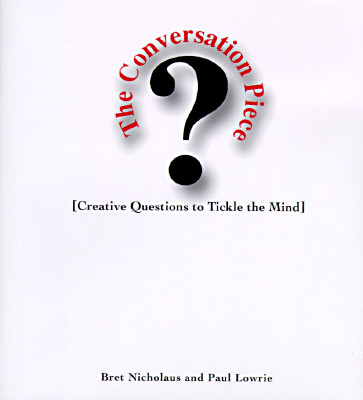 The Conversation Piece: Creative Questions to Tickle the Mind - Nicholaus, Bret R, and Lowrie, Paul