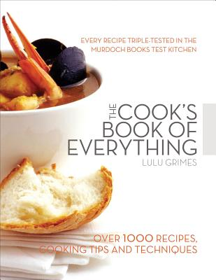 The Cook's Book of Everything: Over 1000 Recipes, Cooking Tips and Techniques - Grimes, Lulu