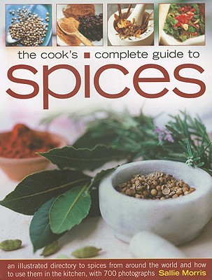 The Cook's Complete Guide to Spices - Morris, Sallie
