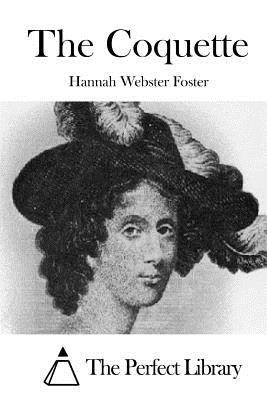The Coquette - Foster, Hannah Webster, and The Perfect Library (Editor)