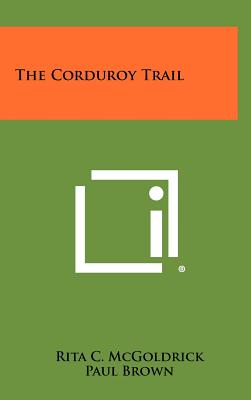 The Corduroy Trail - McGoldrick, Rita C, and Brown, Paul (Illustrator)