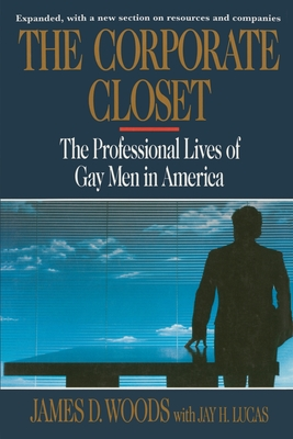 The Corporate Closet: The Professional Lives of Gay Men in America - Woods, James D, Professor